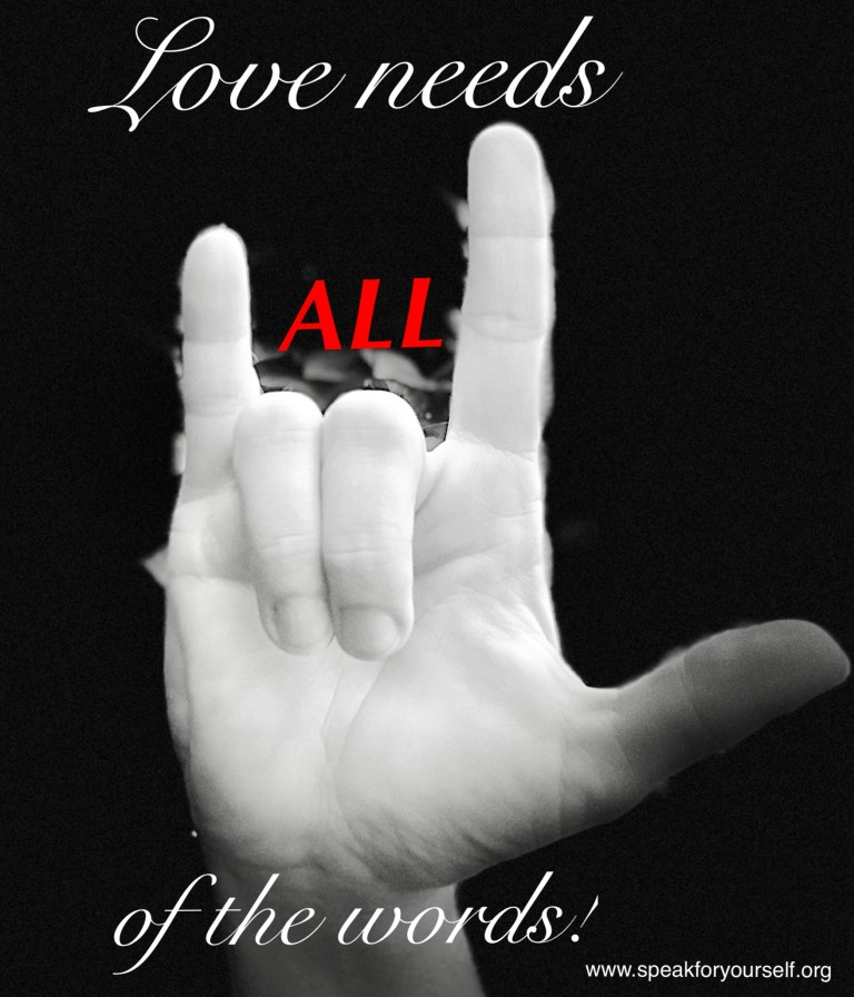 """A hand on black background signing """"I love you"""" with text that reads """"Love needs ALL of the words"""""""